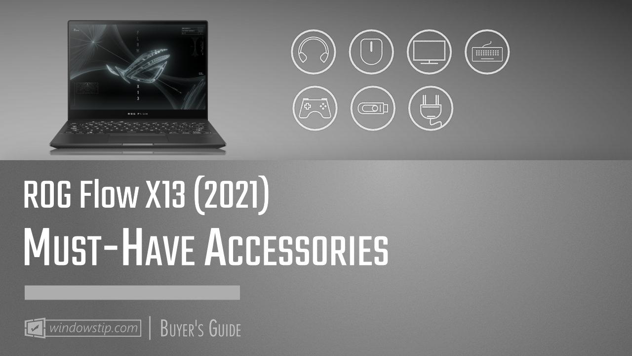 ROG Flow X13 (2021): Must-Have Accessories for 2021