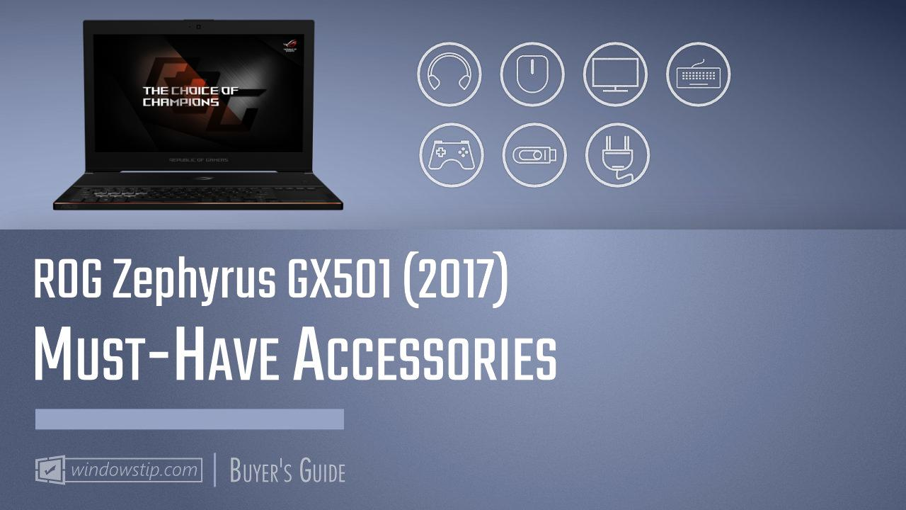 ROG Zephyrus GX501 (2017): Must-Have Accessories for 2021