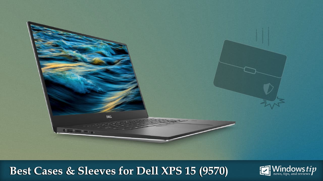 Best Cases & Sleeves for Dell XPS 15 9570