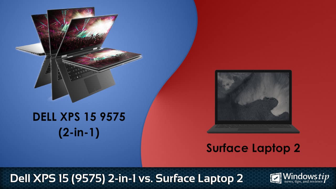 Dell XPS 15 9575 2-in-1 vs. Surface Laptop 2