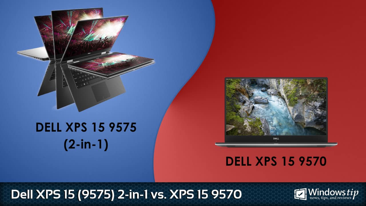 Dell XPS 15 9575 2-in-1 vs. Dell XPS 15 9570