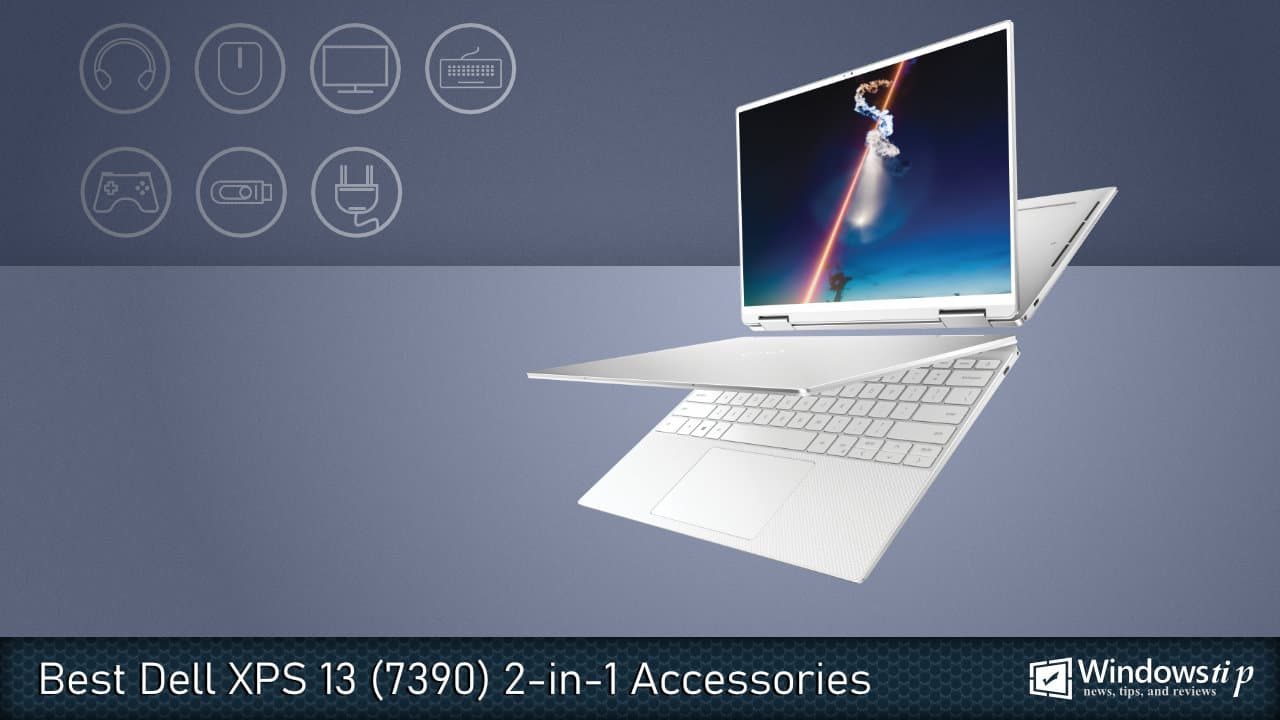 Best Accessories for Dell XPS 13 7390 2-in-1